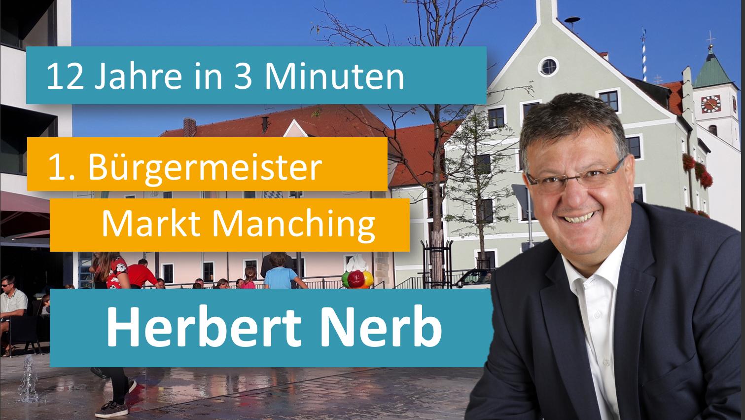 12 Jahre in 3 Minuten 1. Bürgermeister Markt Manching Herbert Nerb (Rückblick 2008-2020)